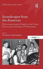 Soundscapes from the Americas : Ethnomusicological Essays on the Power, Poetics, and Ontology of Performance