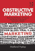 Obstructive Marketing : Restricting Distribution of Products and Services in the Age of Asymmetric Warfare - Maitland Hyslop