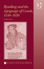 Retailing and the Language of Goods, 1550-1820 - Nancy Cox