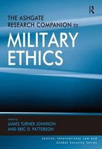 The Ashgate Research Companion to Military Ethics : Justice, International Law and Global Security