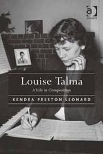Louise Talma : A Life in Composition - Kendra Preston Leonard