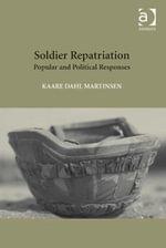 Soldier Repatriation : Popular and Political Responses - Kaare, Dr Dahl Martinsen