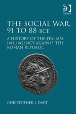 The Social War, 91 to 88 BCE : A History of the Italian Insurgency against the Roman Republic - Christopher J. Dart