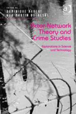 Actor-Network Theory and Crime Studies : Explorations in Science and Technology