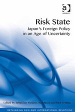 Risk State : Japan's Foreign Policy in an Age of Uncertainty