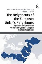 The Neighbours of the European Union's Neighbours : Diplomatic and Geopolitical Dimensions Beyond the European Neighbourhood Policy