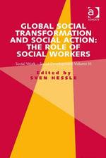 Global Social Transformation and Social Action : The Role of Social Workers: Social Work-Social Development Volume III