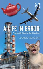 A Life in Error : From Little Slips to Big Disasters - James Reason