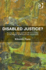 Disabled Justice? : Access to Justice and the UN Convention on the Rights of Persons with Disabilities - Eilionóir| Flynn