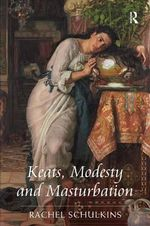 Keats, Modesty and Masturbation - Rachel Schulkins
