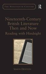 Nineteenth-century British Literature Then and Now : Reading with Hindsight - Simon Dentith