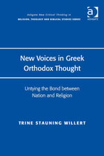 New Voices in Greek Orthodox Thought : Untying the Bond between Nation and Religion - Trine Stauning Willert