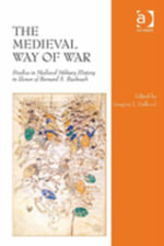 The Medieval Way of War : Studies in Medieval Military History in Honor of Bernard S. Bachrach