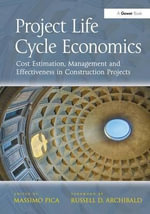 Project Life Cycle Economics : Cost Estimation, Management and Effectiveness in Construction Projects - Massimo Pica