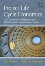 Project Life Cycle Economics : Cost Estimation, Management and Effectiveness in Construction Projects