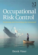 Occupational Risk Control : Predicting and Preventing the Unwanted - Derek Viner
