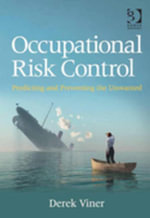 Occupational Risk Control : Predicting and Preventing the Unwanted - Derek, Mr Viner