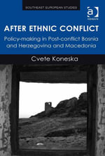 After Ethnic Conflict : Policy-making in Post-conflict Bosnia and Herzegovina and Macedonia - Cvete Koneska