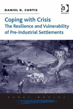 Coping with Crisis : The Resilience and Vulnerability of Pre-Industrial Settlements - Daniel R. Curtis