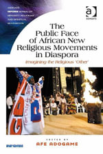 The Public Face of African New Religious Movements in Diaspora : Imagining the Religious 'Other'
