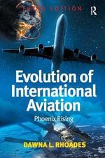 Evolution of International Aviation : Phoenix Rising - Dawna L. Rhoades
