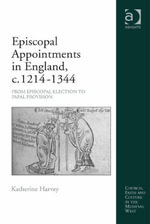 Episcopal Appointments in England, c. 1214-1344 : From Episcopal Election to Papal Provision - Katherine Harvey