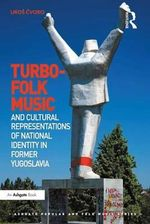 Turbo-folk Music and Cultural Representations of National Identity in Former Yugoslavia - Uros Cvoro