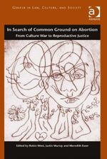In Search of Common Ground on Abortion : From Culture War to Reproductive Justice