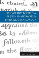 Probate Inventories of French Immigrants in Early Modern London - Greig Parker