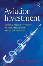 Aviation Investment : Economic Appraisal for Airports, Air Traffic Management, Airlines and Aeronautics - Doramas Jorge-Calderon