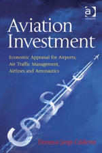 Aviation Investment : Economic Appraisal for Airports, Air Traffic Management, Airlines and Aeronautics - Doramas Jorge-Calderoun