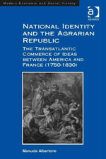 National Identity and the Agrarian Republic : The Transatlantic Commerce of Ideas between America and France (1750-1830) - Manuela Albertone