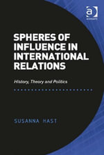 Spheres of Influence in International Relations : History, Theory and Politics - Susanna Hast