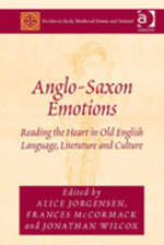 Anglo-Saxon Emotions : Reading the Heart in Old English Language, Literature and Culture