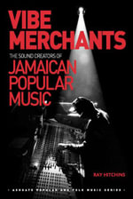 Vibe Merchants : The Sound Creators of Jamaican Popular Music - Ray Hitchins