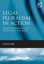 Legal Pluralism in Action : Dispute Resolution and the Kurdish Peace Committee - Latif Tas