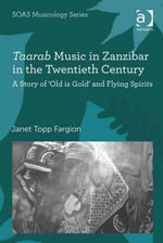 Taarab Music in Zanzibar in the Twentieth Century : A Story of 'Old is Gold' and Flying Spirits - Janet Topp Fargion