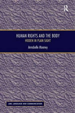 Human Rights and the Body : Hidden in Plain Sight - Annabelle Mooney