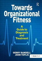 Towards Organizational Fitness : A Guide to Diagnosis and Treatment - Gerry A. Randell
