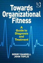 Towards Organizational Fitness : A Guide to Diagnosis and Treatment - Gerry Randell