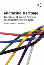 Migrating Heritage : Experiences of Cultural Networks and Cultural Dialogue in Europe