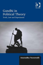 Gandhi in Political Theory : Truth, Law and Experiment - Anuradha Veeravalli