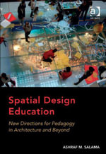 Spatial Design Education : New Directions for Pedagogy in Architecture and Beyond - Ashraf M. Salama