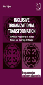 Inclusive Organizational Transformation : An African Perspective on Human Niches and Diversity of Thought - Rica, Dr Viljoen