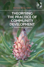 Theorising the Practice of Community Development : A South African Perspective - Peter Westoby