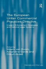 The European Unfair Commercial Practices Directive : Impact, Enforcement Strategies and National Legal Systems