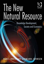 The New Natural Resource : Knowledge Development, Society and Economics - Hans Christian Garmann Johnsen