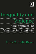 Inequality and Violence : A Re-appraisal of Man, the State and War - Anna Cornelia Beyer