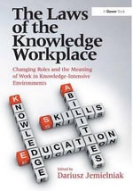 The Laws of the Knowledge Workplace : Changing Roles and the Meaning of Work in Knowledge-Intensive Environments