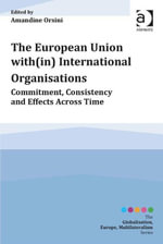 The European Union with(in) International Organisations : Commitment, Consistency and Effects across Time